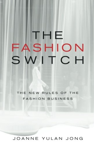 The Fashion Switch: The New Rules of the Fashion Business [Jong, Joanne Yulan] (Tapa Blanda)