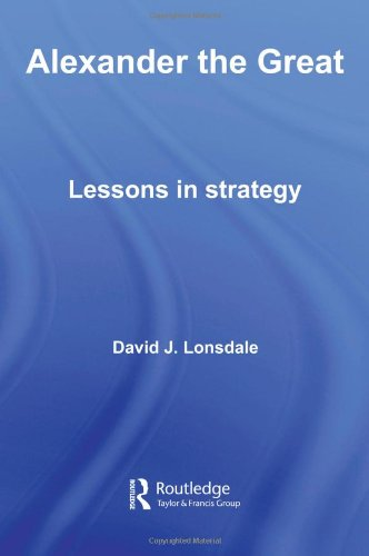 Alexander the Great: Lessons in Strategy (Strategy and History)