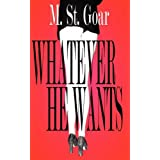 Whatever He Wantsby M. St. Goar