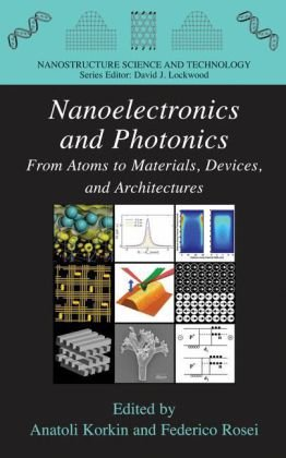 Nanoelectronics and Photonics: From Atoms to Materials, Devices, and Architectures (Nanostructure Science and Technology)