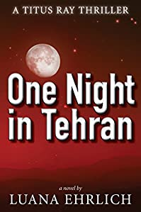 (FREE on 2/10) One Night In Tehran: A Titus Ray Thriller by Luana Ehrlich - http://eBooksHabit.com