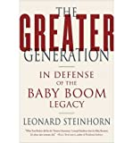 img - for [ The Greater Generation: In Defense of the Baby Boom Legacy By Steinhorn, Leonard ( Author ) Paperback 2007 ] book / textbook / text book
