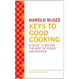 Keys to Good Cooking: A Guide to Making the Best of Foods and Recipesby Harold Mcgee