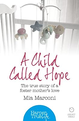A Child Called Hope: The true story of a foster mother's love (HarperTrue Life - A Short Read) (HarperTrue Life - A Short Read Book 1)