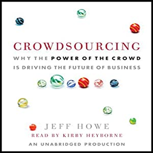 Crowdsourcing: The Coming Big Bang of Business and How It Will Change Your World | [Jeff Howe]