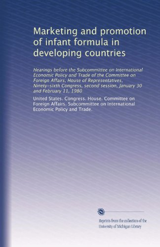Marketing And Promotion Of Infant Formula In Developing Countries: Hearings Before The Subcommittee On International Economic Policy And Trade Of The ... Session, January 30 And February 11, 1980 front-1080759