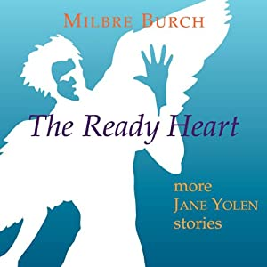 The Ready Heart: More Jane Yolen Stories | [Milbre Burch, Jane Yolen]