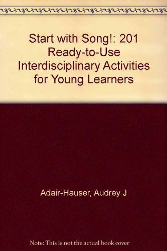 Start With Song!: 201 Ready-To-Use Interdisciplinary Activities for Young Learners, Adair-Hauser, Audrey J.