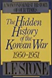 The Hidden History of the Korean War, 1950-1951: A Nonconformist History of Our Times (0316817708) by Stone, I. F.