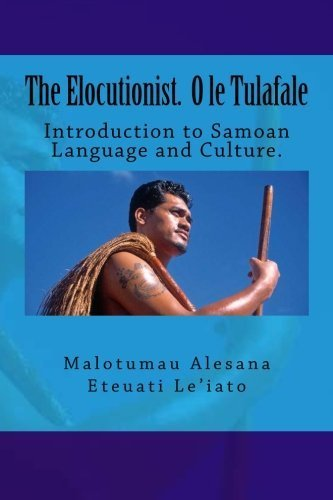 The Elocutionist O le Tulafale: The introduction to Samoan Language and Culture (Samoan Edition) by Mr Malotumau Alesana Eteuati Leiato Sr (2015-01-31)