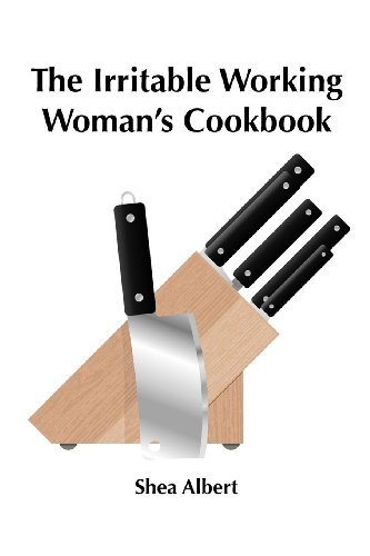 The Irritable Working Woman's Cookbook by Shea Albert