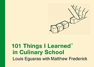 101 Things I Learned in Culinary School ? (101 Things I Learned