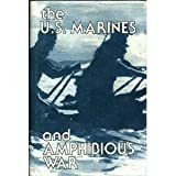 img - for The U.S. Marines and Amphibious War Its Theory and Its Practice in the Pacific book / textbook / text book