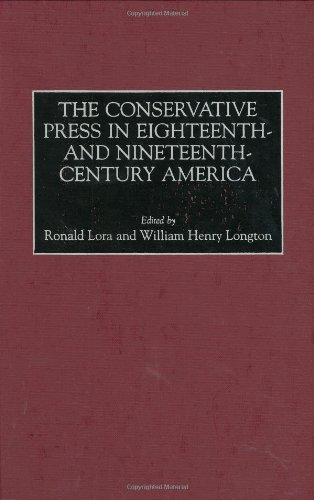 The Conservative Press in Eighteenth- and Nineteenth-Century America (Historical Guides to the World's Periodicals and Newspapers)