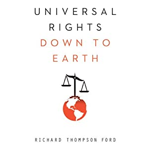 Universal Rights Down to Earth | [Richard Thompson Ford]