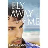 Fly Away With Me ~ Barbara Morgenroth