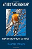 My Bird Watching Diary: Keep Record of Your Sightings