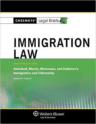 Casenotes Legal Briefs: Immigration Law Keyed to Aleinikoff, Martin, Motomura, & Fullerton, Seventh Edition (Casenote Legal Briefs)