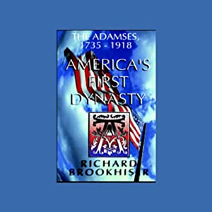 America's First Dynasty: The Adamses 1735-1918 | [Richard Brookhiser]