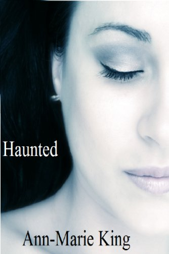 <strong>Brand New Kindle Freebie! Download Now While Still Free! Ann-Marie King's <em>HAUNTED (THE HAUNTED LOVE TRILOGY)</em></strong>