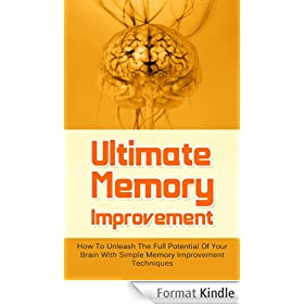 Ultimate Memory Improvement - How To Unleash The Full Potential Of Your Brain With Simple Memory Improvement Techniques (FREE Bonus Offers Included) (Productivity, ... Memory Techniques Book 1) (English Edition)