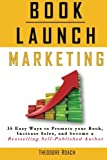Book Launch Marketing: 35 Easy Ways to Promote your Book, Increase Sales, and become a Bestselling Self-Published Author