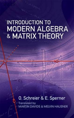 Introduction to Modern Algebra and Matrix Theory: Second Edition (Dover Books on Mathematics), by O. Schreier, E. Sperner, Mathematics