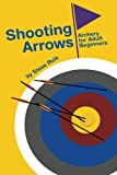 Shooting Arrows: Archery for Adult Beginners