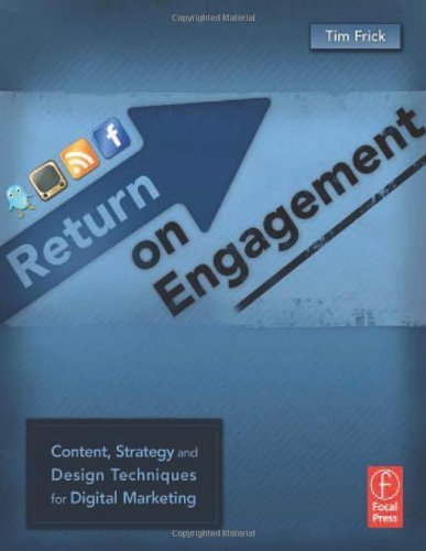 Return on Engagement: Content, Strategy, and Design Techniques for Digital Marketing 1st (first) Edition by Frick, Tim published by Focal Press (2010)