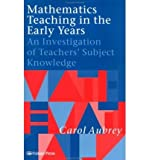 Mathematics Teaching in the Early Years: An Investigation of Teachers Subject Knowledge