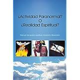 Actividad Paranormal? O Realidad Espiritual?: Manual de guerra espiritual, Sanidad y liberación.