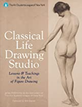 Free Classical Life Drawing Studio: Lessons & Teachings in the Art of Figure Drawing (The Art Students Le Ebooks & PDF Download