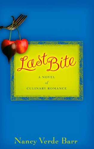 Last Bite: A Novel of Culinary Romance