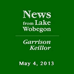 The News from Lake Wobegon from A Prairie Home Companion, May 04, 2013 | [Garrison Keillor]