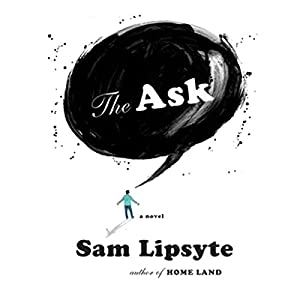 The Ask: A Novel | [Sam Lipsyte]