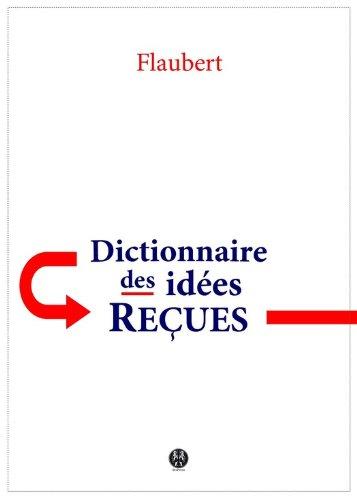 Flaubert, Gustave - Dictionnaire des idées reçues: Catalogue des opinions chics