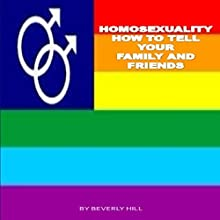 Homosexuality: How to Tell Your Family and Friends Audiobook by Beverly Hill Narrated by Trevor Clinger