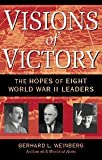 Visions of Victory: The Hopes of Eight World War II Leaders (0521708753) by Weinberg, Gerhard L.