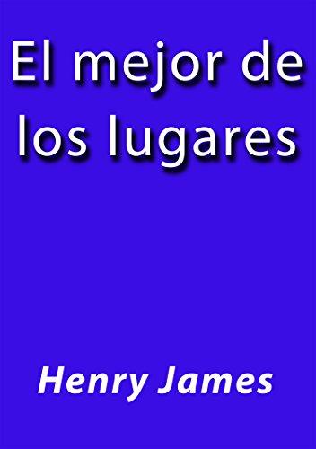 Henry James - El mejor de los lugares (Spanish Edition)