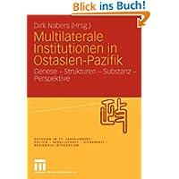 Multilaterale Institutionen in Ostasien-Pazifik: Genese - Strukturen - Substanz -Perspektive (Ostasien im 21....