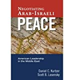 By Daniel C. Kurtzer Negotiating Arab-Israeli Peace: American Leadership in the Middle East (1st)