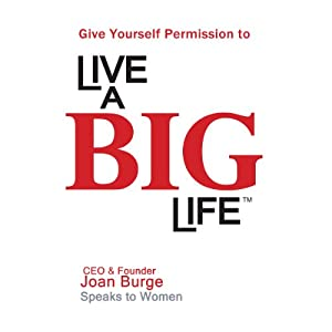 Give Yourself Permission to Live a BIG Life | [Joan Marie Burge]
