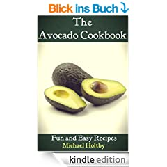 The Avocado Cookbook: Fun and Easy Recipes (English Edition)