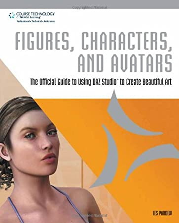 Figures, Characters and Avatars: The Official Guide to Using Daz Studio to Create Beautiful Art