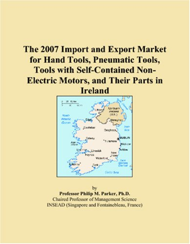 The 2007 Import And Export Market For Hand Tools, Pneumatic Tools, Tools With Self-Contained Non-Electric Motors, And Their Parts In Ireland