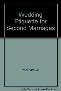 Wedding Etiquette For Second Marriages Jo Packham Used Books From