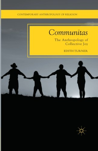 Communitas: The Anthropology of Collective Joy (Contemporary Anthropology of Religion)