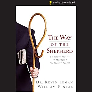 The Way of the Shepherd: 7 Ancient Secrets to Managing Productive People | [Dr. Kevin Leman, William Pentak]