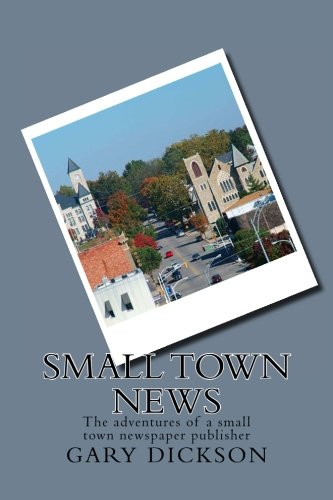 Small Town News: Adventures of a small town newspaper publisher
