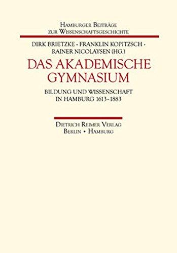 Das Akademische Gymnasium: Bildung und Wissenschaft in Hamburg 1613 bis 1883